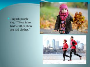"""English people say, """"There is no bad weather, there are bad clothes."""""""