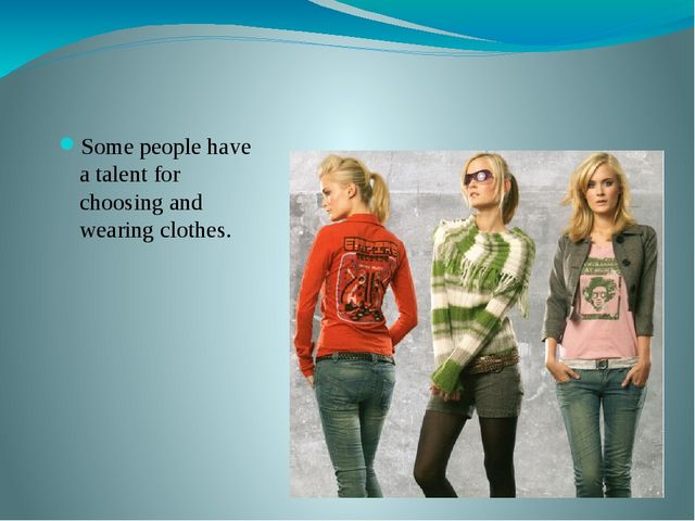 Some people have a talent for choosing and wearing clothes.