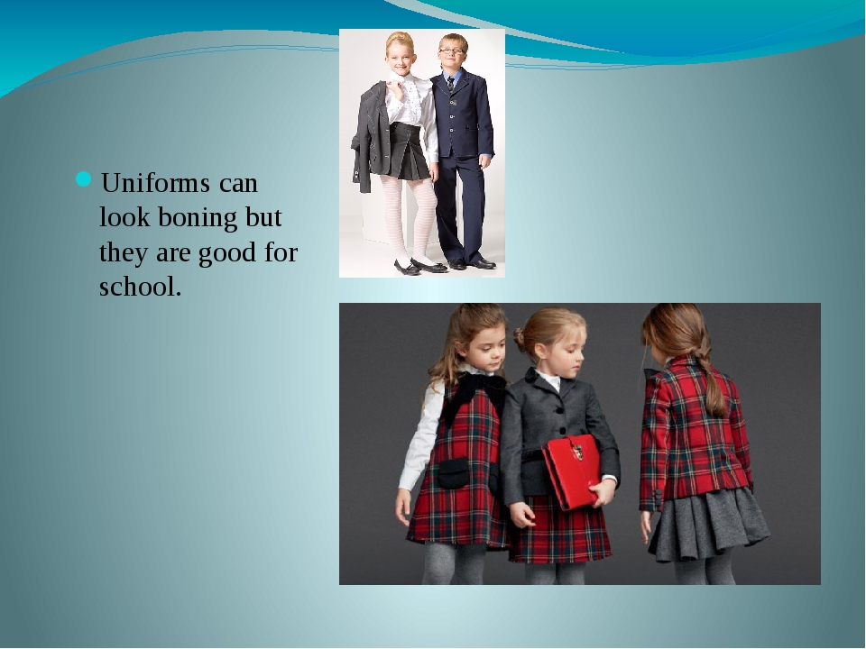 Uniforms can look boning but they are good for school.