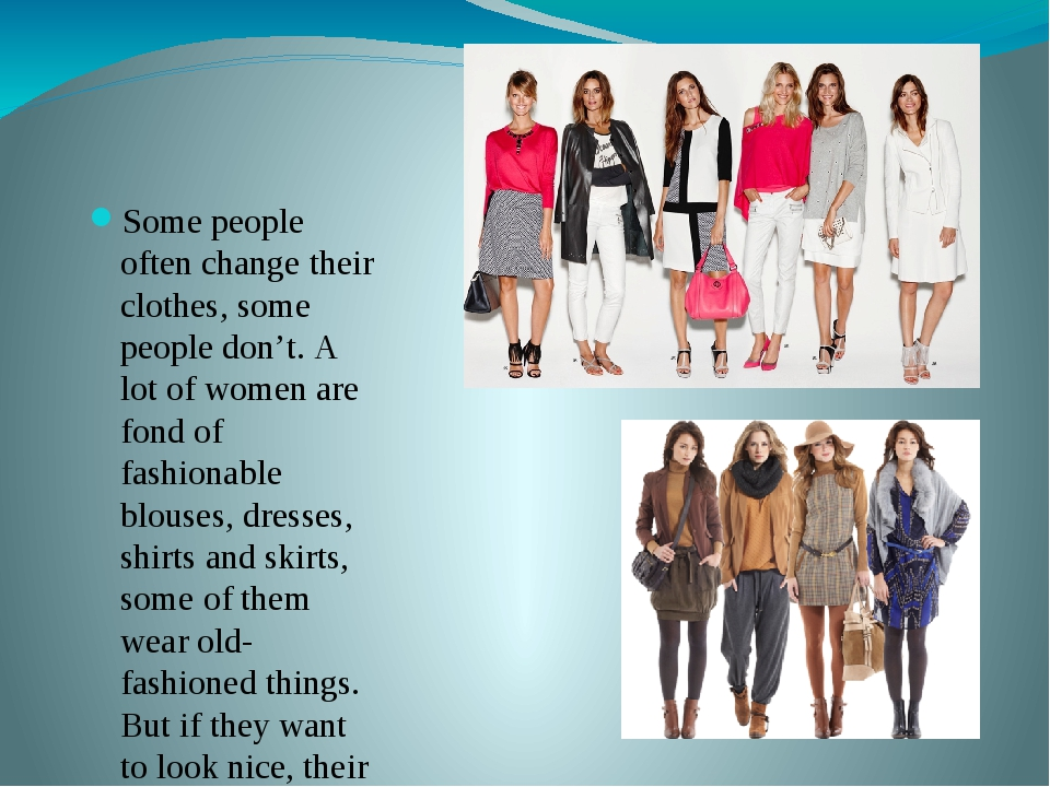 Some people often change their clothes, some people don't. A lot of women ar...