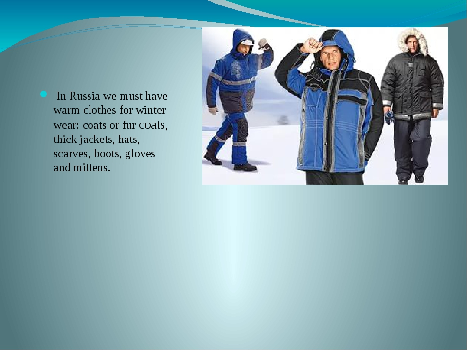 In Russia we must have warm clothes for winter wear: coats or fur coats, thi...