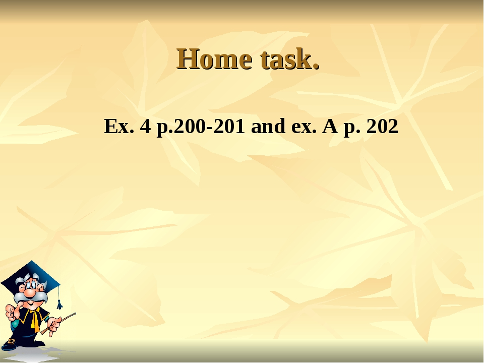 Home task. Ex. 4 p.200-201 and ex. A p. 202