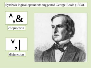Symbols logical operations suggested George Boole (1854). ,& , conjunction