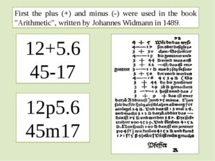 "First the plus (+) and minus (-) were used in the book ""Arithmetic"", written"