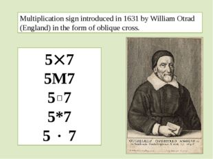 Multiplication sign introduced in 1631 by William Otrad (England) in the form
