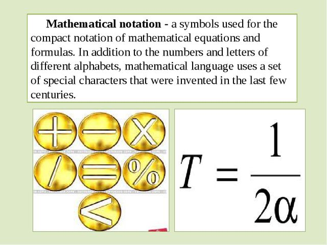 Mathematical notation - a symbols used for the compact notation of mathematic...