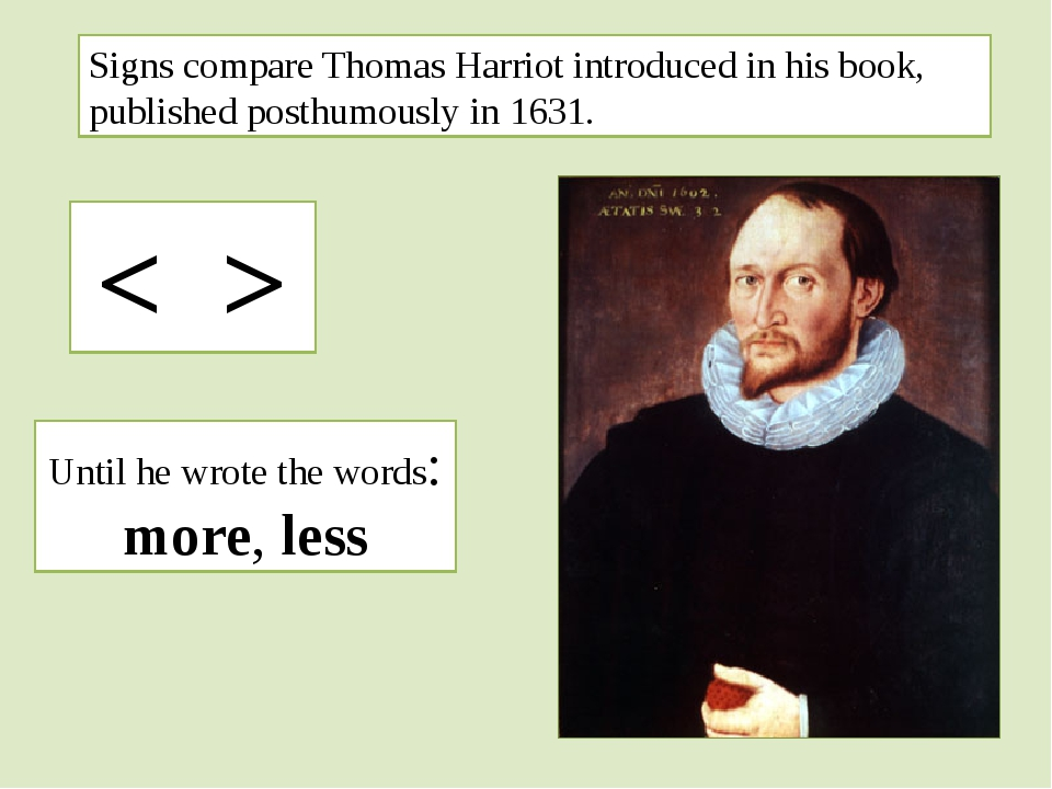 Signs compare Thomas Harriot introduced in his book, published posthumously i...