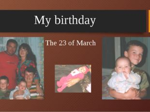 My birthday The 23 of March