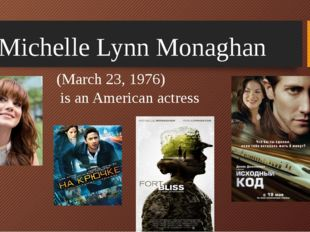 (March 23, 1976) is an American actress Michelle Lynn Monaghan