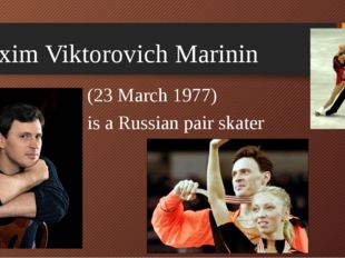 Maxim Viktorovich Marinin (23 March 1977) is a Russian pair skater