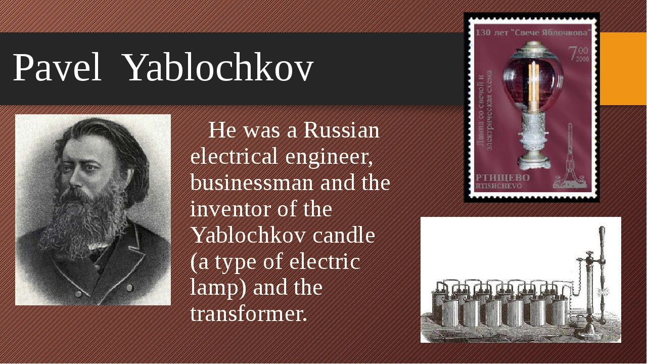 Pavel Yablochkov He was a Russian electrical engineer, businessman and the in...