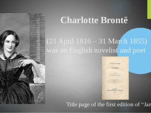 Charlotte Brontë (21 April 1816 – 31 March 1855) was an English novelist and