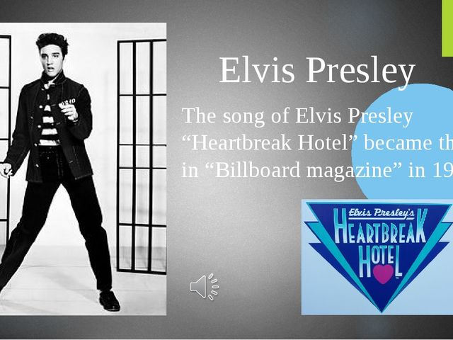 "Elvis Presley The song of Elvis Presley ""Heartbreak Hotel"" became the first..."
