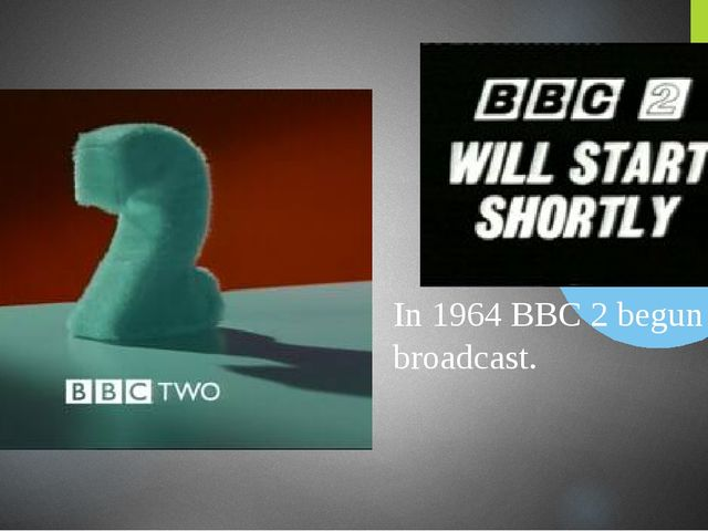In 1964 BBC 2 begun to broadcast.