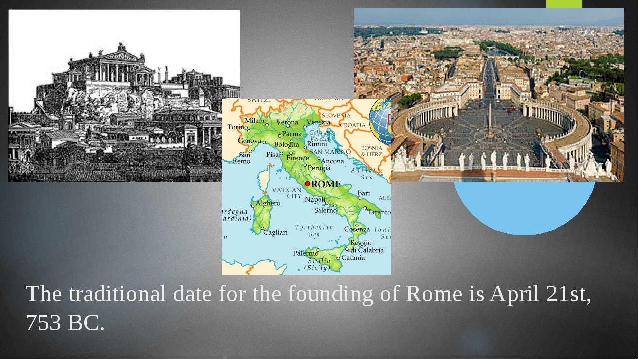 The traditional date for the founding of Rome is April 21st, 753 BC.