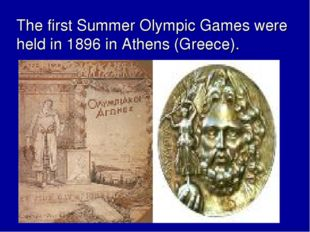The first Summer Olympic Games were held in 1896 in Athens (Greece).