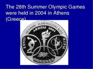 The 28th Summer Olympic Games were held in 2004 in Athens (Greece).