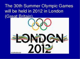 The 30th Summer Olympic Games will be held in 2012 in London (Great Britain).