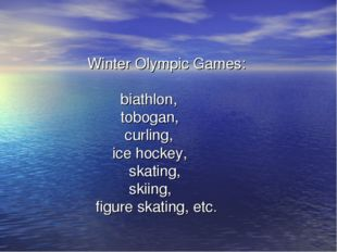 Winter Olympic Games: biathlon, tobogan, curling, ice hockey, skating, skiin