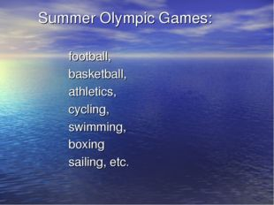 Summer Olympic Games: football, basketball, athletics, cycling, swimming, bo