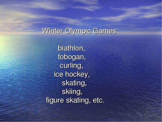 Winter Olympic Games: biathlon, tobogan, curling, ice hockey, skating, skiin...