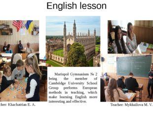 English lesson Teacher: Khachatrian Е. А. Teacher: Mykhailovа M. V. Mariupol