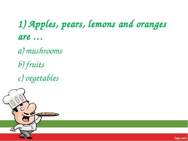 1) Apples, pears, lemons and oranges are … a) mushrooms b) fruits c) vegetables