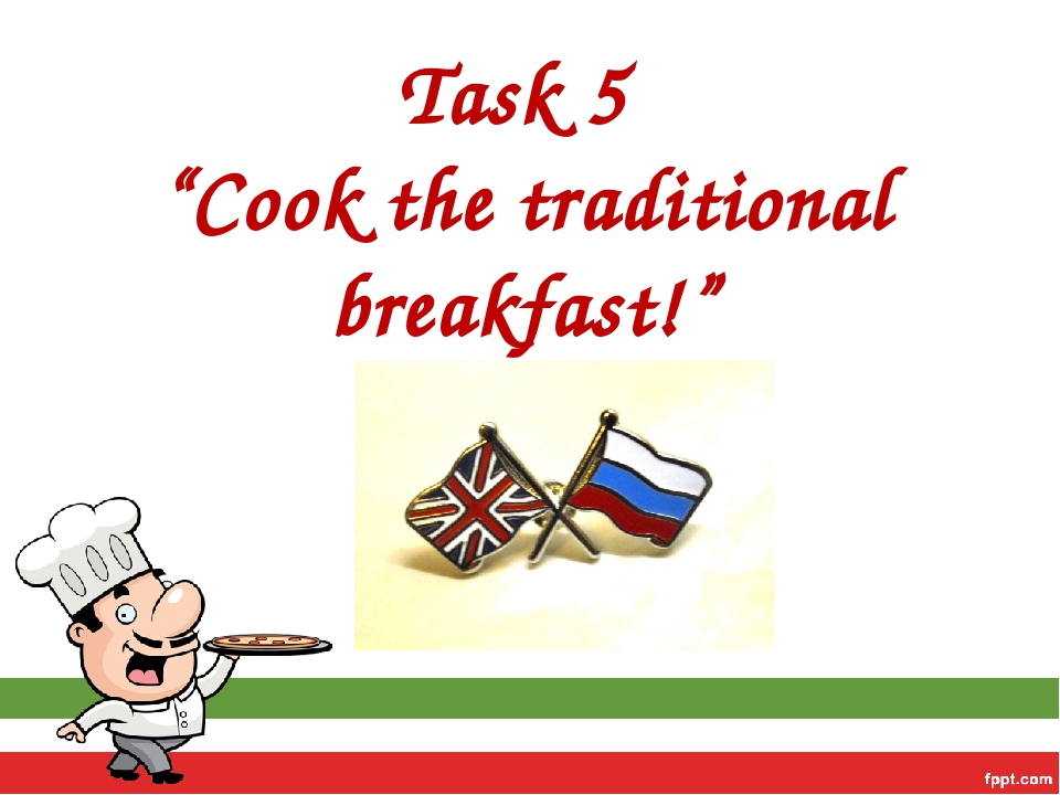 "Task 5 ""Cook the traditional breakfast!"""