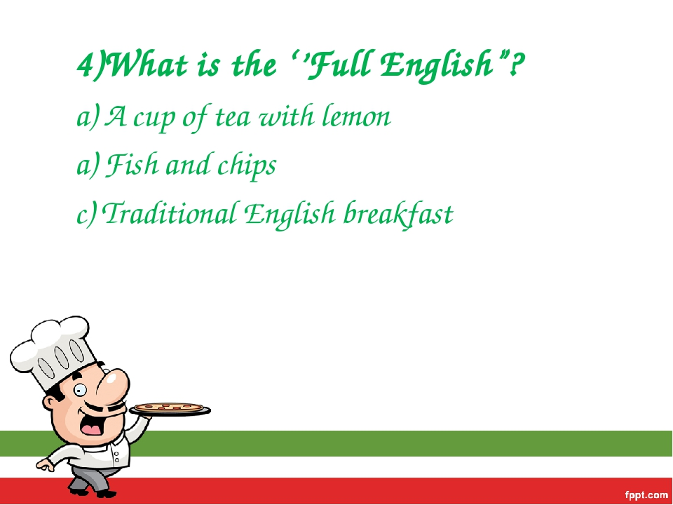 "4)What is the ''Full English""? a) A cup of tea with lemon a) Fish and chips c..."