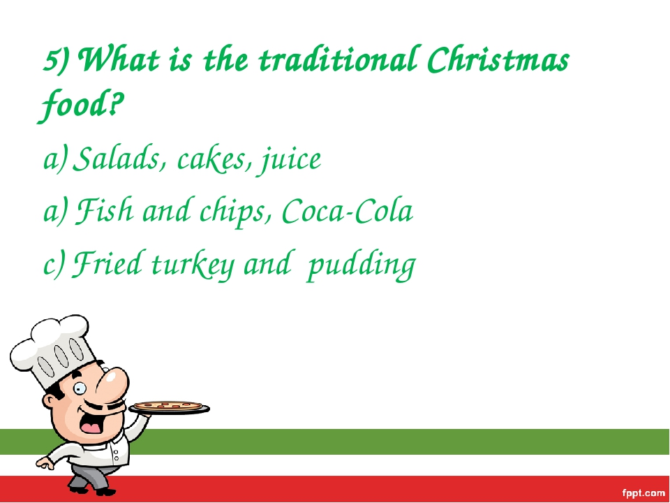 5) What is the traditional Christmas food? a) Salads, cakes, juice a) Fish an...