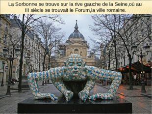 La Sorbonne se trouve sur la rive gauche de la Seine,où au III siècle se trou