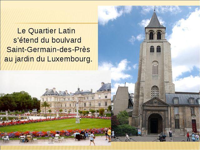Le Quartier Latin s'étend du boulvard Saint-Germain-des-Près au jardin du Lux...