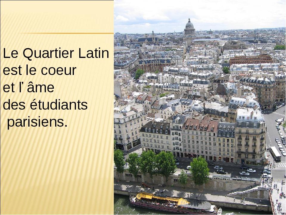 Le Quartier Latin est le coeur et ľ âme des étudiants parisiens.