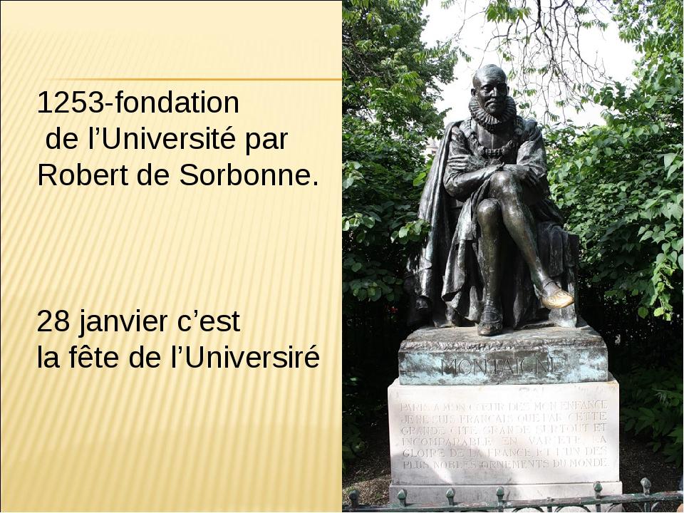 1253-fondation de l'Université par Robert de Sorbonne. 28 janvier c'est la fê...