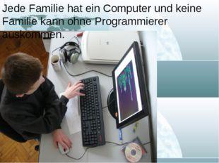 Jede Familie hat ein Computer und keine Familie kann ohne Programmierer ausko
