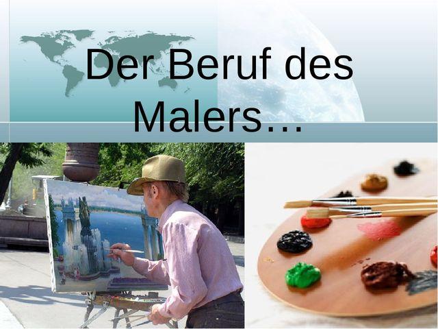 Der Beruf des Malers…