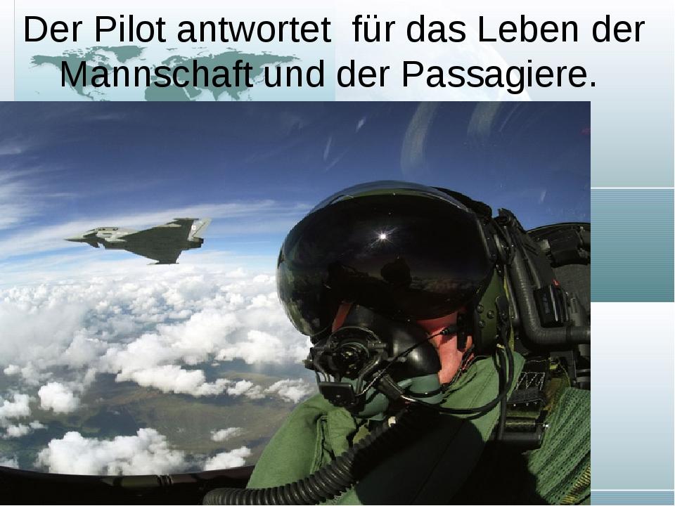 Der Pilot antwortet für das Leben der Mannschaft und der Passagiere.