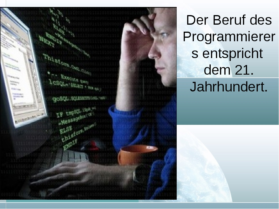 Der Beruf des Programmierers entspricht dem 21. Jahrhundert.
