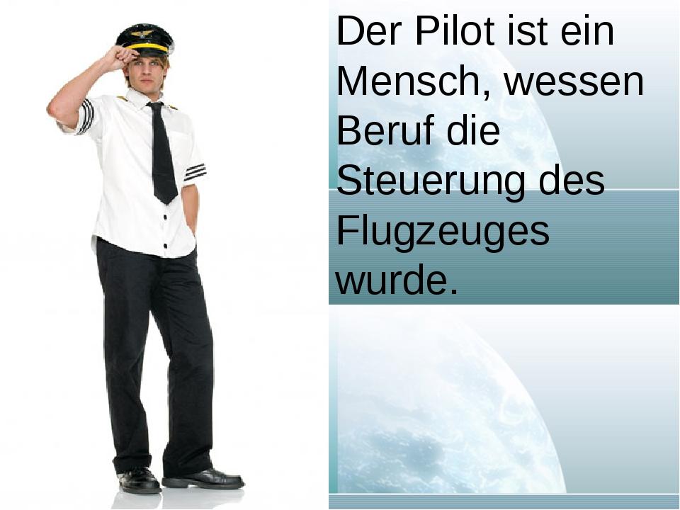 Der Pilot ist ein Mensch, wessen Beruf die Steuerung des Flugzeuges wurde.