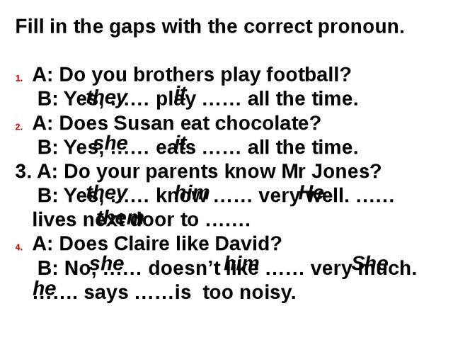 Fill in the gaps with the correct pronoun. A: Do you brothers play football?...