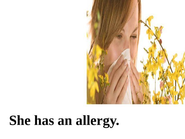 She has an allergy.