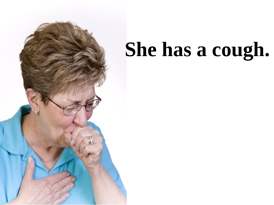 She has a cough.