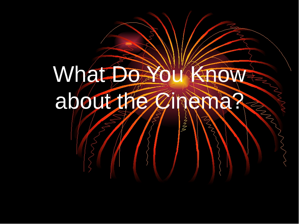 What Do You Know about the Cinema?