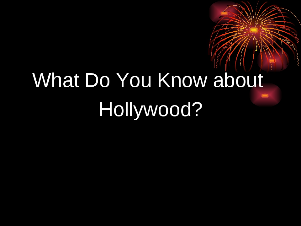 What Do You Know about Hollywood?
