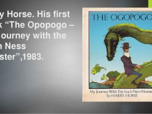"Harry Horse. His first book ""The Opopogo – My Journey with the Loch Ness Mons"