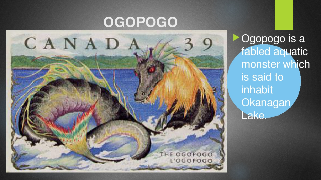 OGOPOGO Ogopogo is a fabled aquatic monster which is said to inhabit Okanagan...