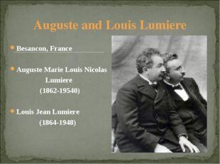 Auguste and Louis Lumiere Besancon, France Auguste Marie Louis Nicolas Lumier