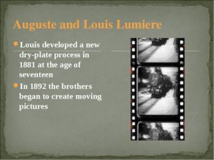 Auguste and Louis Lumiere Louis developed a new dry-plate process in 1881 at