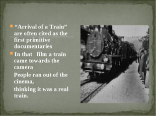 """""""Arrival of a Train"""" are often cited as the first primitive documentaries In"""
