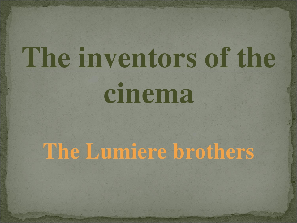 The inventors of the cinema The Lumiere brothers